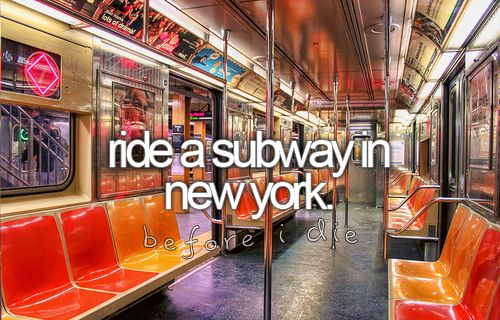 Ride a subway in New York.