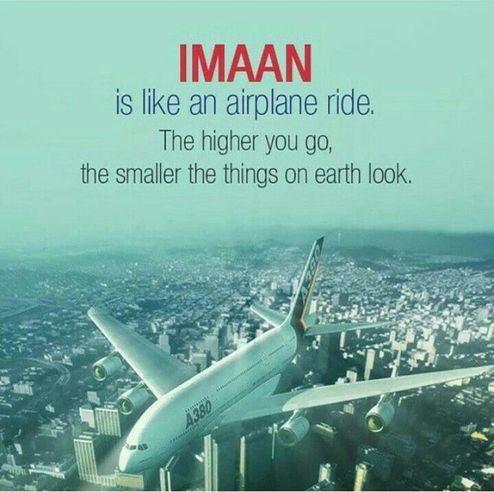 imaan faith is like an airplane ride the higher you go the smaller the things on earth look islam islamic quotes islam allah