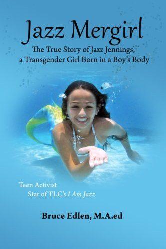 Jazz Mergirl: The True Story of Jazz Jennings, a Transgender Girl Born in a Boy's Body
