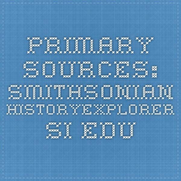 Primary Sources: Smithsonian historyexplorer.si.edu