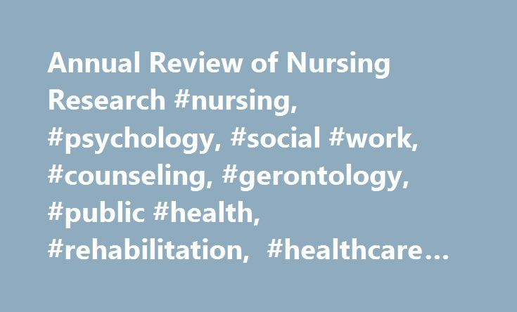 Annual Review of Nursing Research #nursing, #psychology, #social #work, #counseling, #gerontology, #public #health, #rehabilitation, #healthcare #administration http://mississippi.nef2.com/annual-review-of-nursing-research-nursing-psychology-social-work-counseling-gerontology-public-health-rehabilitation-healthcare-administration/  # Description This landmark annual review has provided nearly three decades of knowledge, insight, and research on topics critical to nurses everywhere. The…