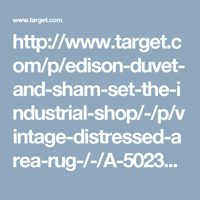 http://www.target.com/p/edison-duvet-and-sham-set-the-industrial-shop/-/p/vintage-distressed-area-rug-/-/A-50234367