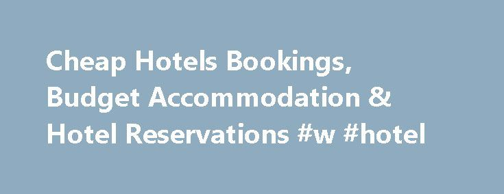 Cheap Hotels Bookings, Budget Accommodation & Hotel Reservations #w #hotel http://hotel.remmont.com/cheap-hotels-bookings-budget-accommodation-hotel-reservations-w-hotel/  #book hotels cheap # Cheap Hotels Hotel Booking At Expedia, we're proud to say that no other travel company offers more hotel booking options or provides a better reservations experience. We pride ourselves on delivering the best hotel prices from the largest selection of hotels and resorts, both in India and across the…