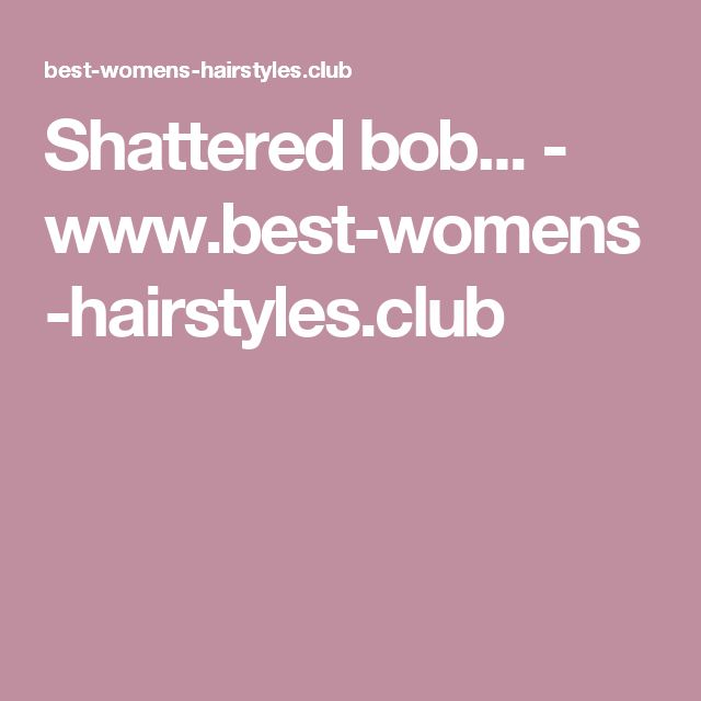 Shattered bob... - www.best-womens-hairstyles.club