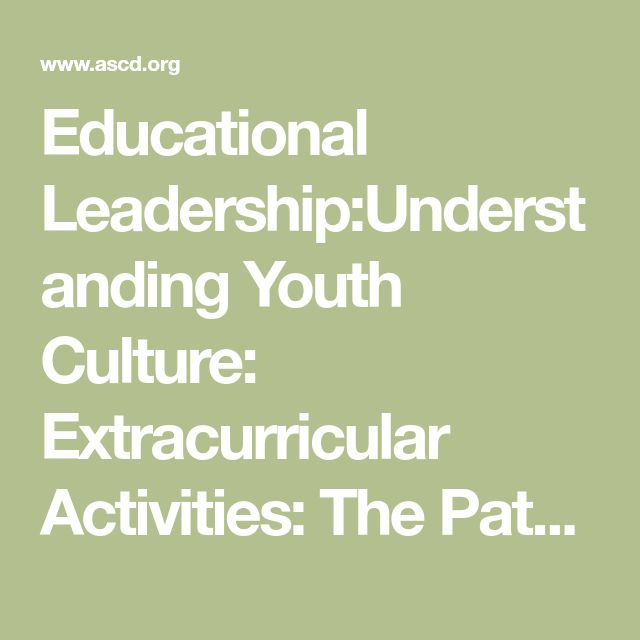 Educational Leadership:Understanding Youth Culture: Extracurricular Activities: The Path to Academic Success?