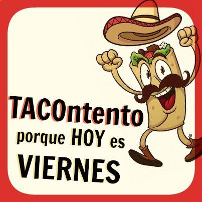 #TACOntento porque hoy es #Viernes.