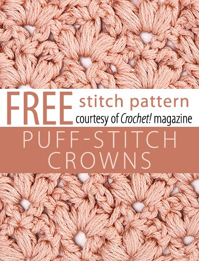 Puff-Stitch Crowns Stitch Pattern from Crochet! magazine. Download here: http://www.crochetmagazine.com/stitch_patterns.php?pattern_id=99
