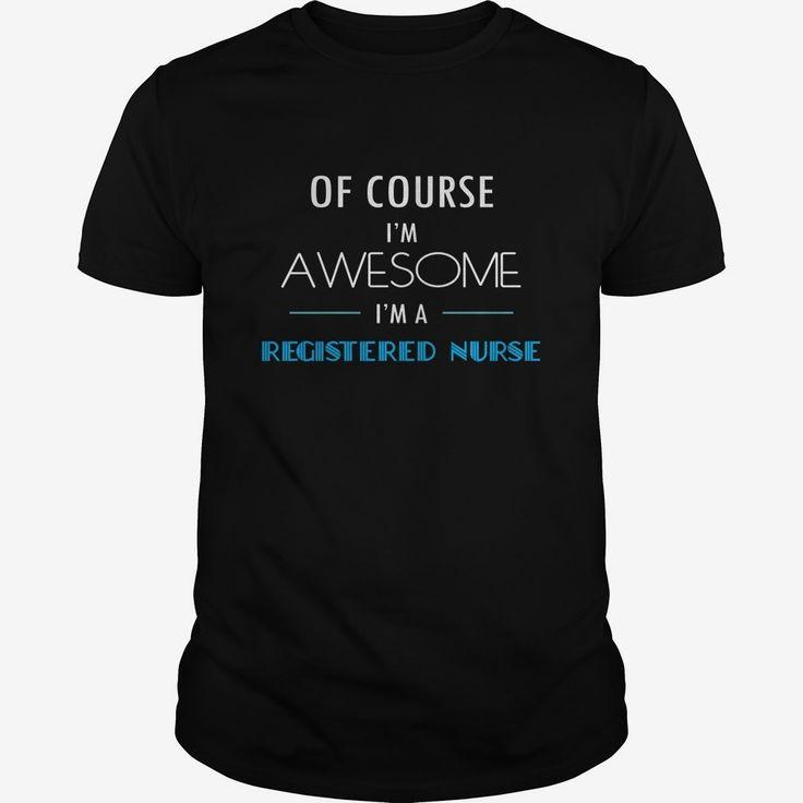 Registered Nurse T-shirt - Of course Im awesome Im Registered Nurse