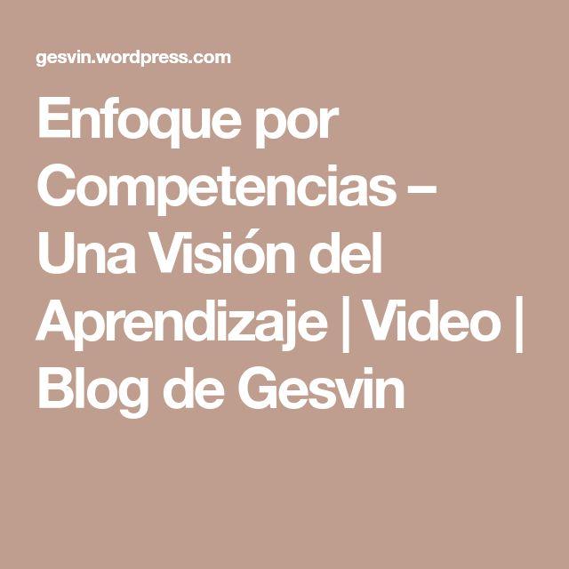 Enfoque por Competencias – Una Visión del Aprendizaje | Video | Blog de Gesvin