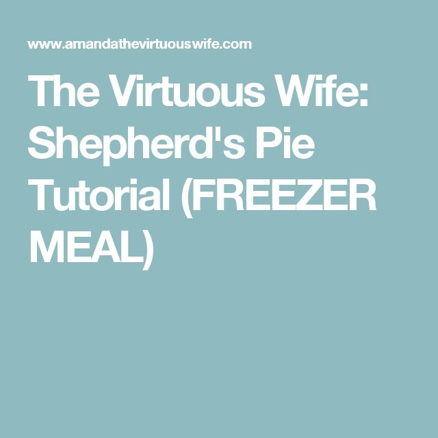 The Virtuous Wife: Shepherd's Pie Tutorial (FREEZER MEAL)