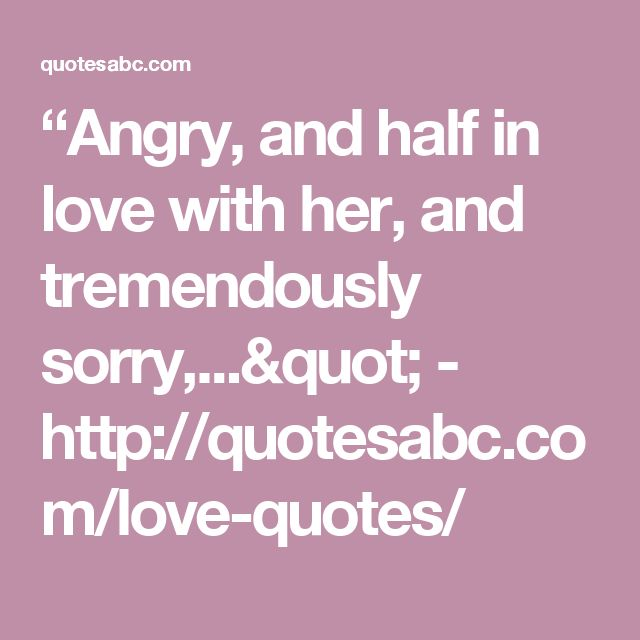 """""""Angry, and half in love with her, and tremendously sorry,..."""" - http://quotesabc.com/love-quotes/"""