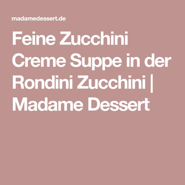 Feine Zucchini Creme Suppe in der Rondini Zucchini | Madame Dessert