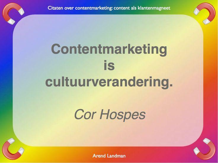Citaten contentmarketing quotes klantenmagneet. contentmarketing is cultuurverandering. Cor Hospes