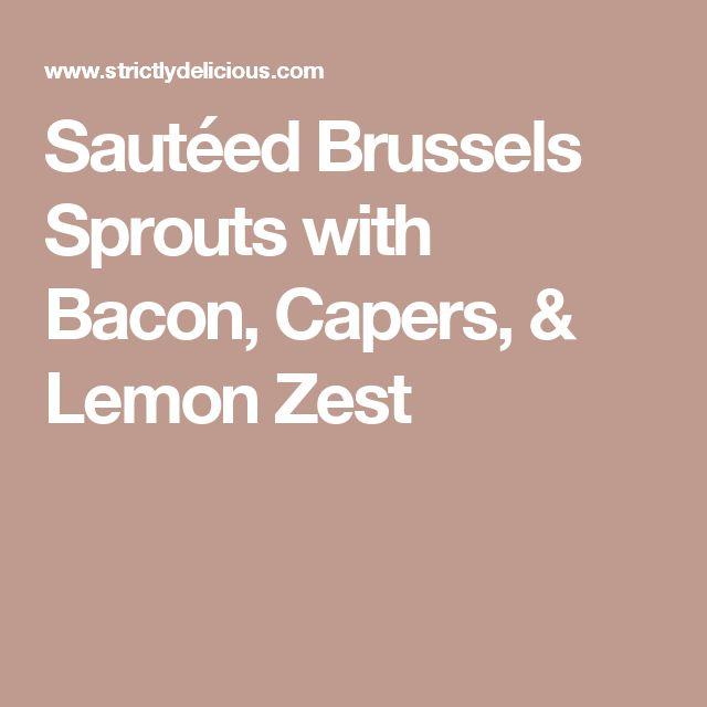 Sautéed Brussels Sprouts with Bacon, Capers, & Lemon Zest
