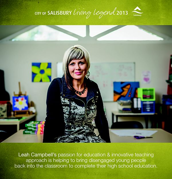 Living Legend 2013 Leah Campbell: Leah's passion for education & innovative teaching approach is helping to bring disengaged young people back into the classroom to complete their high school eduaction.