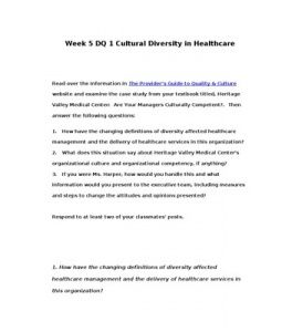 Week 5 DQ 1 Cultural Diversity in Healthcare    Read over the information in The Provider's Guide to Quality & Culture website and examine the case study from your textbook titled, Heritage Valley Medical Center: Are Your… (More)