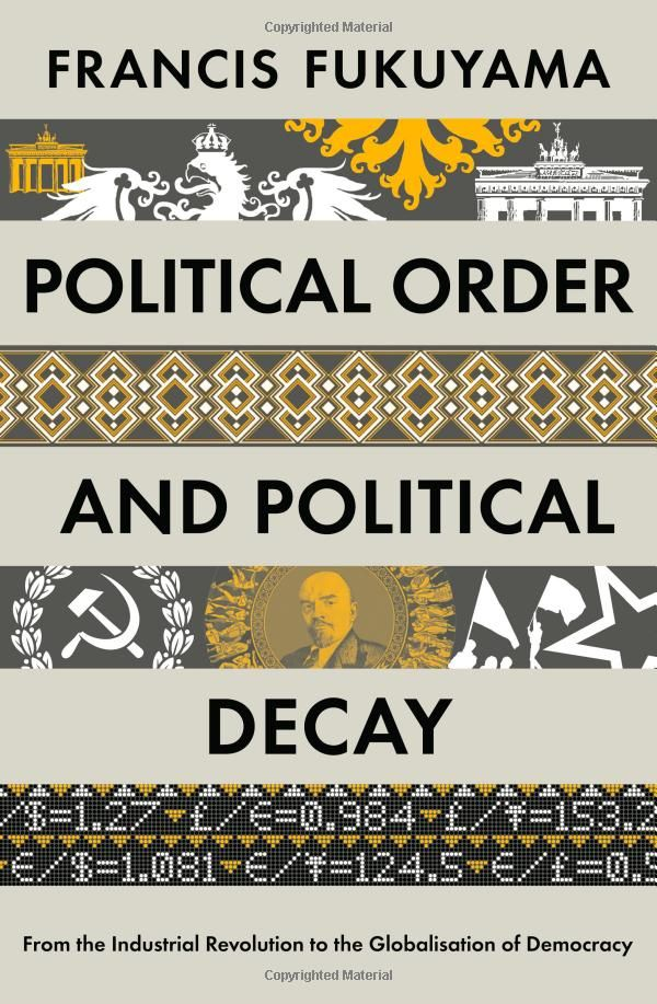 Political Order and Political Decay: From the Industrial Revolution to the Globalisation of Democracy: Amazon.co.uk: Francis Fukuyama: Books