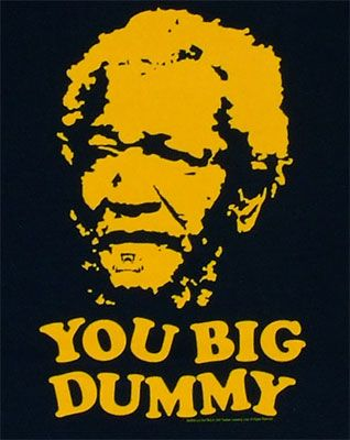 Fred Sanford (Redd Foxx) of Sanford and Son.        My dads favorite when I was growing up