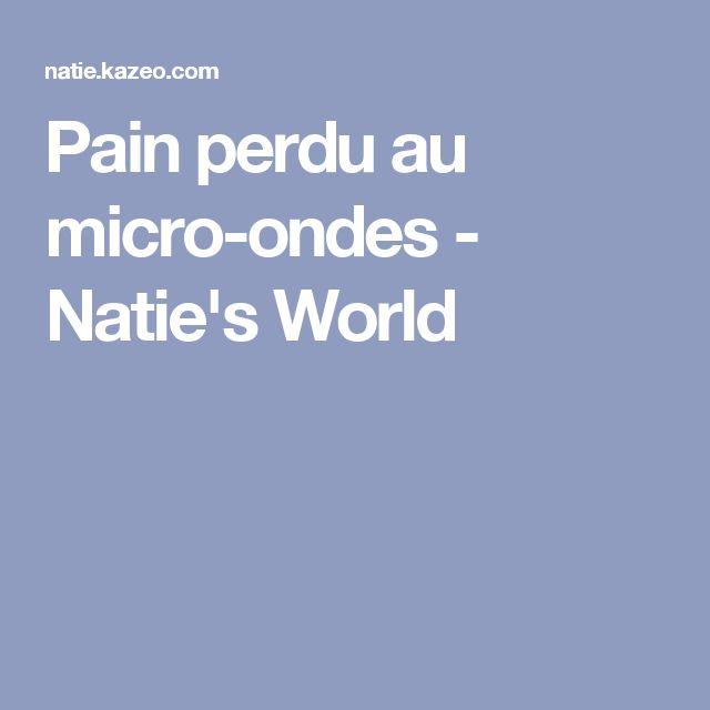Pain perdu au micro-ondes - Natie's World
