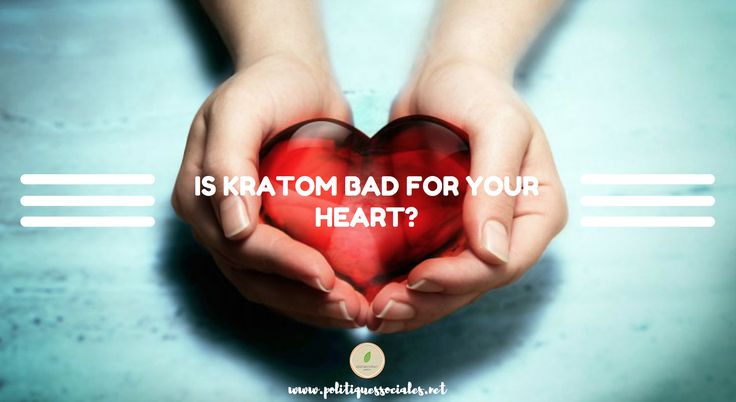Is kratom bad for your heart?