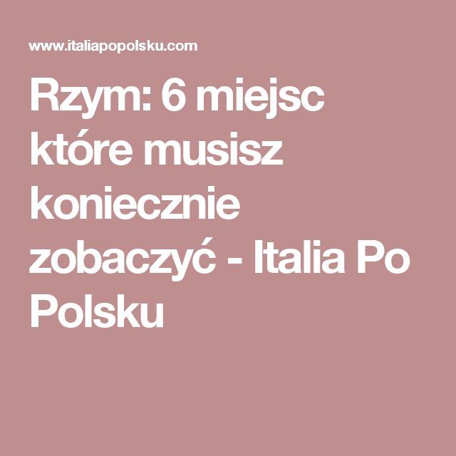 Rzym: 6 miejsc które musisz koniecznie zobaczyć - Italia Po Polsku