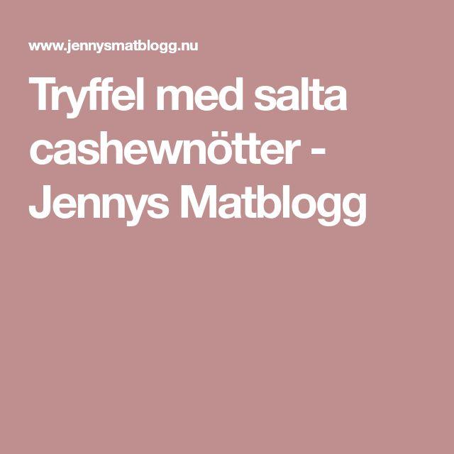 Tryffel med salta cashewnötter - Jennys Matblogg