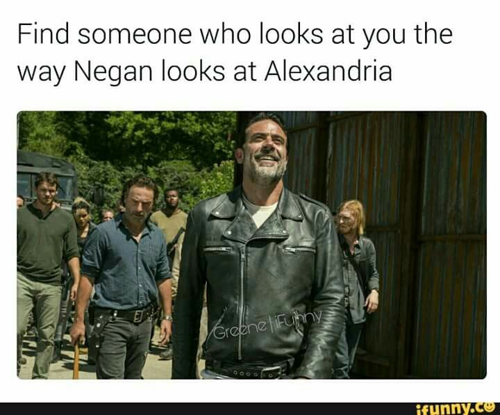 YES!!!!! IF THEY DOESN'T LOOK AT YOU LIKE THAT THEY'RE NOT WORTH IT!!(Carl Grimes I am talking to you!!!)