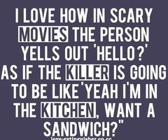 :)Sandwiches, Laugh, Quotes, Scary Movies, The Killers, Funny Stuff, So True, Horror Movie, True Stories