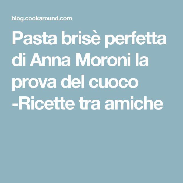 Pasta brisè perfetta di Anna Moroni la prova del cuoco -Ricette tra amiche