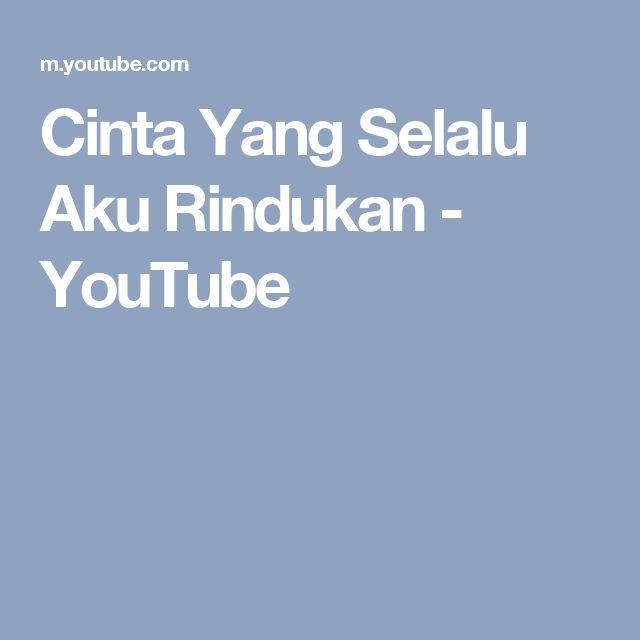 Cinta Yang Selalu Aku Rindukan - YouTube