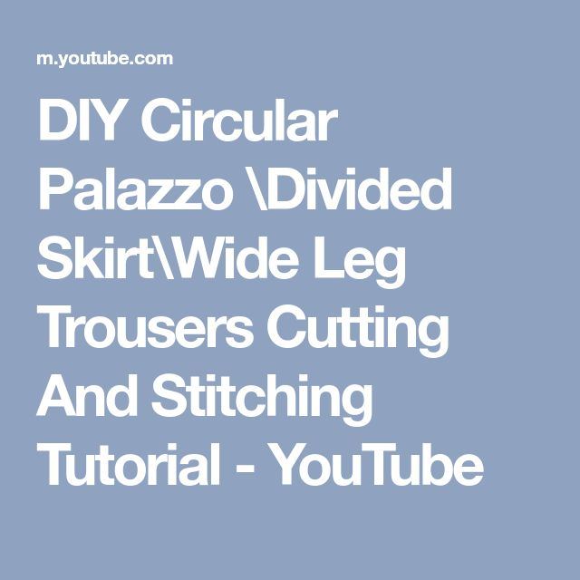 DIY Circular Palazzo \Divided Skirt\Wide Leg Trousers Cutting And Stitching Tutorial - YouTube