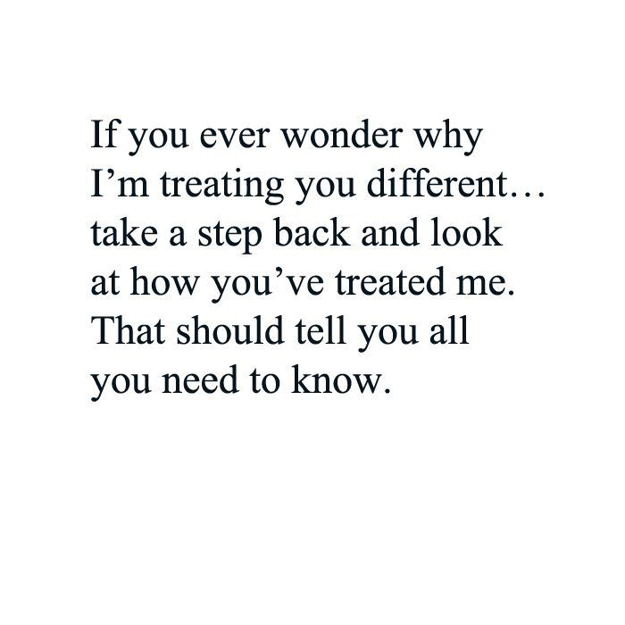 If you ever wonder why I'm treating you different...