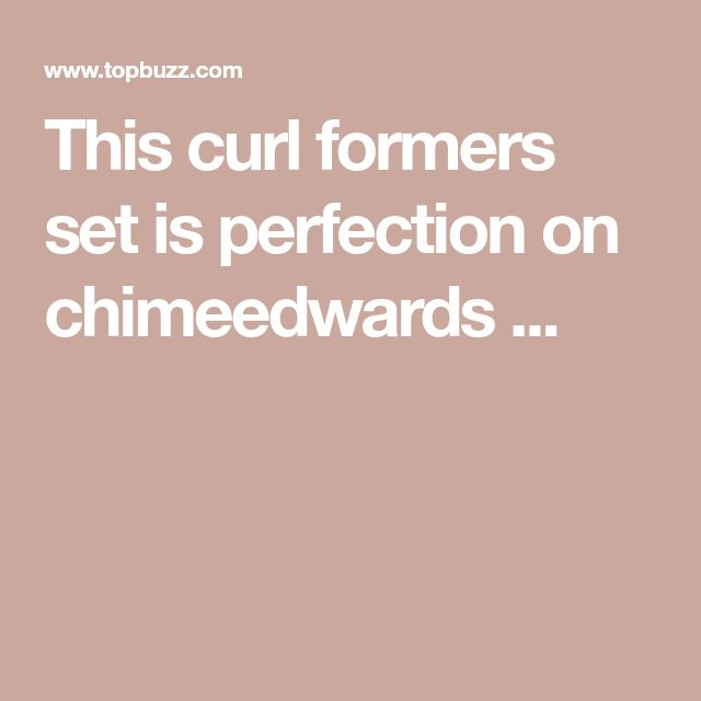 This curl formers set is perfection on chimeedwards ...