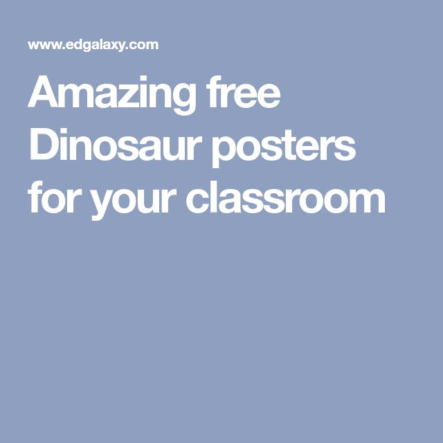 Amazing free Dinosaur posters for your classroom