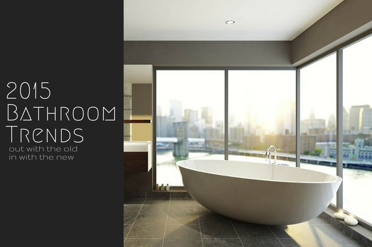 2015 Bathroom Design Trends - out with the old - in with the new