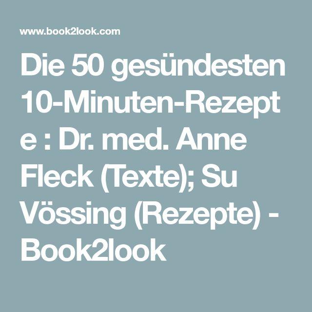 Die 50 gesündesten 10-Minuten-Rezepte : Dr. med. Anne Fleck (Texte); Su Vössing (Rezepte) - Book2look