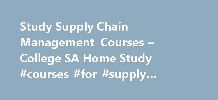 Study Supply Chain Management Courses – College SA Home Study #courses #for #supply #chain #management http://wyoming.remmont.com/study-supply-chain-management-courses-college-sa-home-study-courses-for-supply-chain-management/  # Supply Chain Courses Non accredited courses by College SA From R760.00 per month Number of courses: 1 Sharpen up your processes with a course in supply chain management! This course will help you provide a better and faster service to your customers. Why should I…