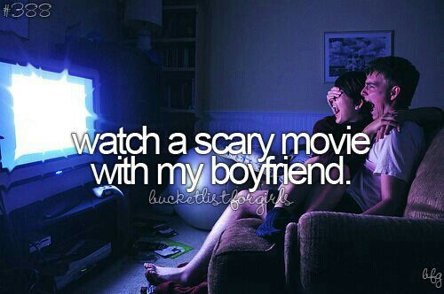|| bucketlist || watch a scary movie with my boyfriend