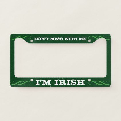 Don't Mess with Me I'm Irish - Custom License Plate Frame - unusual diy cyo customize special gift