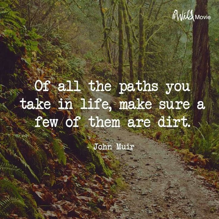 "John Muir: ""Of all the paths you take in life, make sure a few of them are dirt."""