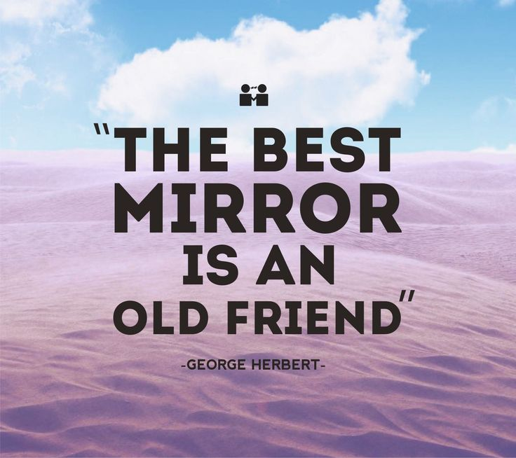 the best mirror is an old friend s meaning The best mirror is in an old friend quotes - 1 the short story is like an old friend who calls whenever he is in town the best mirror is an old friend.