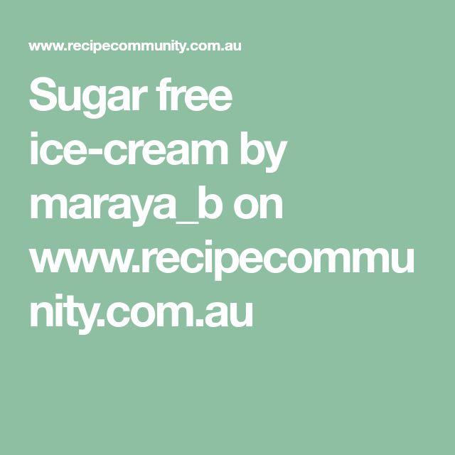 Sugar free ice-cream by maraya_b on www.recipecommunity.com.au