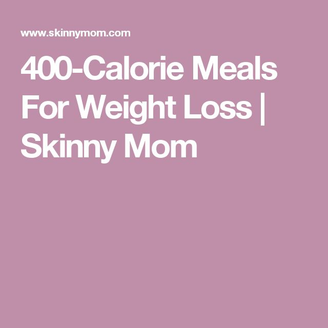 400-Calorie Meals For Weight Loss | Skinny Mom
