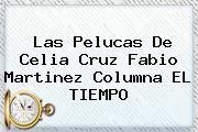http://tecnoautos.com/wp-content/uploads/imagenes/tendencias/thumbs/las-pelucas-de-celia-cruz-fabio-martinez-columna-el-tiempo.jpg Celia Cruz. Las pelucas de Celia Cruz Fabio Martinez Columna EL TIEMPO, Enlaces, Imágenes, Videos y Tweets - http://tecnoautos.com/actualidad/celia-cruz-las-pelucas-de-celia-cruz-fabio-martinez-columna-el-tiempo/