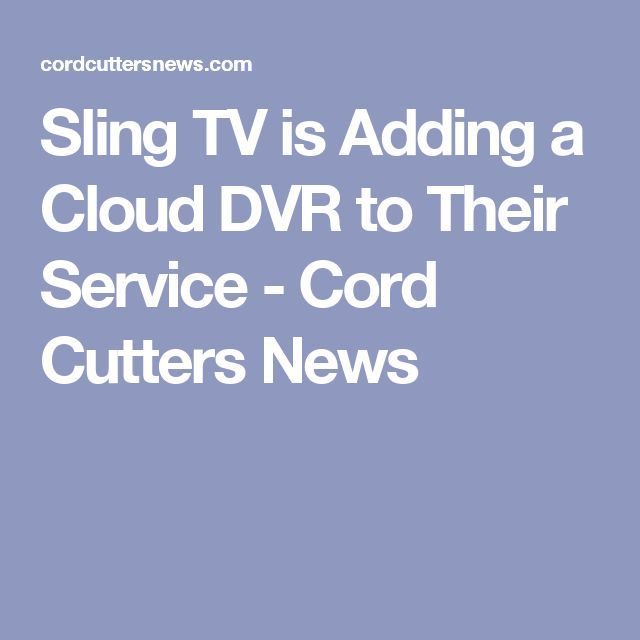 Sling TV is Adding a Cloud DVR to Their Service - Cord Cutters News