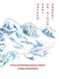 Nimeke: Sateen ääni on sinun äänesi - Tekijä: Päivi Katariina Savolainen, Jyrki Heikkinen - ISBN: 9522154806 - Ntamo