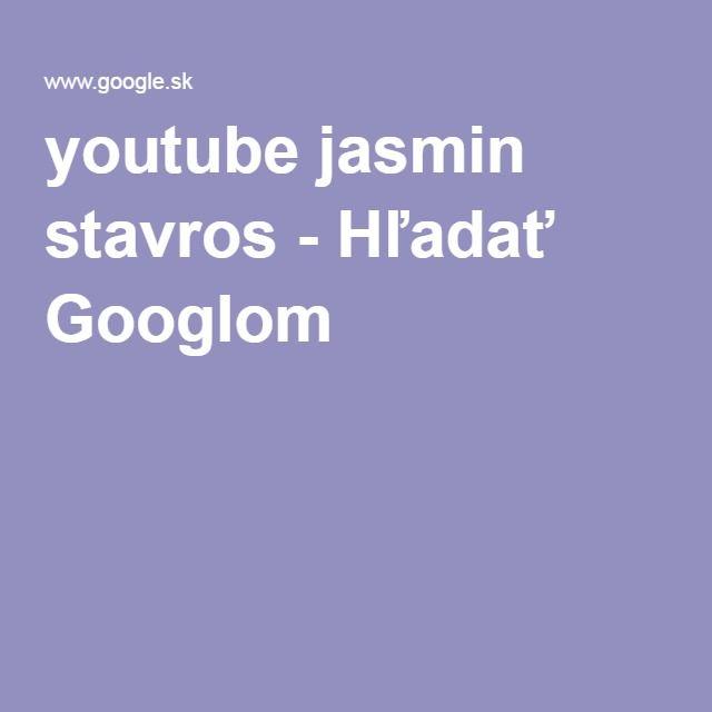 youtube jasmin stavros - Hľadať Googlom
