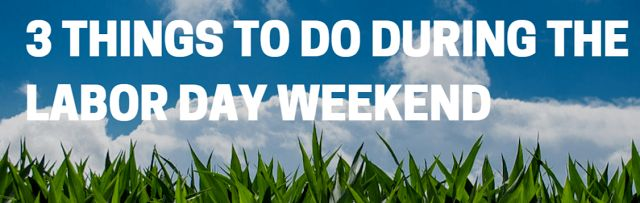Get #ideas on what to do during the #laborday long #weekend!