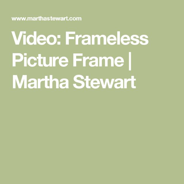 Video: Frameless Picture Frame   Martha Stewart