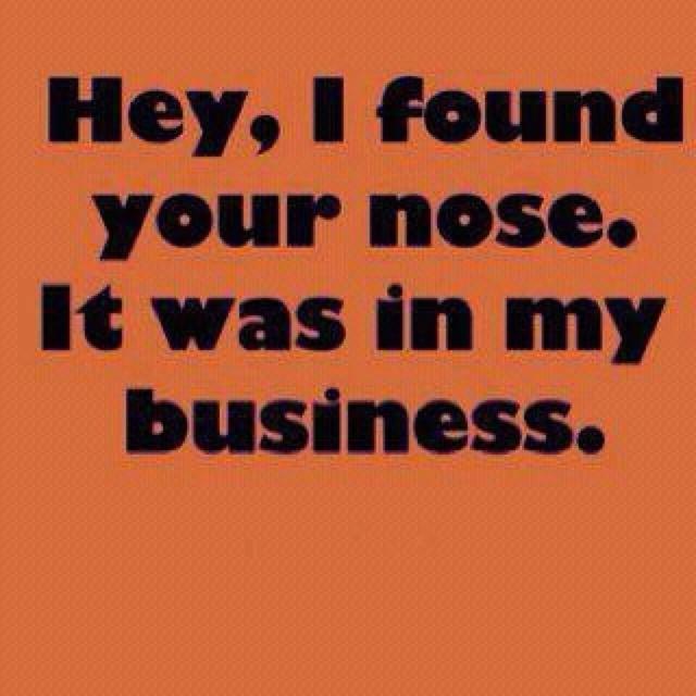 Nosey.